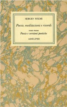 Opere. Vol. 1\1: Poesie, meditazioni e ricordi. Poesie e versioni poetiche. - Sergio Solmi - copertina
