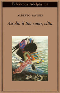 Libro Ascolto il tuo cuore, città Alberto Savinio