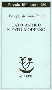 Libro Fato antico e fato moderno Giorgio de Santillana