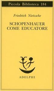 Libro Schopenhauer come educatore Friedrich Nietzsche