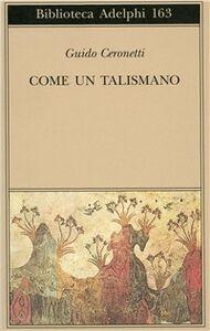 Foto Cover di Come un talismano. Libro di traduzioni, Libro di Guido Ceronetti, edito da Adelphi