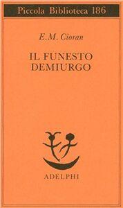 Libro Il funesto demiurgo Emil M. Cioran