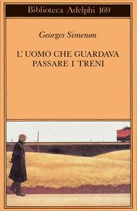 Libro L' uomo che guardava passare i treni Georges Simenon