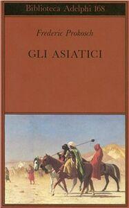 Libro Gli asiatici Frederic Prokosch