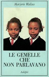 Foto Cover di Le gemelle che non parlavano, Libro di Marjorie Wallace, edito da Adelphi