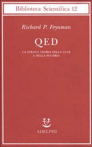 Libro QED. La strana teoria della luce e della materia Richard P. Feynman