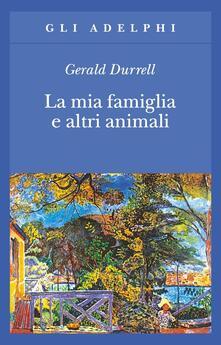 La mia famiglia e altri animali, Gerald Durrell (Adelphi)