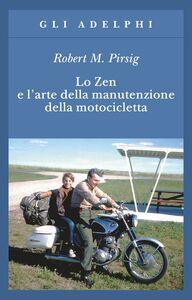 Libro Lo zen e l'arte della manutenzione della motocicletta Robert M. Pirsig