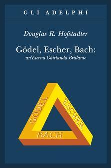 Gödel, Escher, Bach. Un'eterna ghirlanda brillante. Una fuga metaforica su menti e macchine nello spirito di Lewis Carroll - Douglas R. Hofstadter - copertina