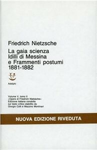 Libro Opere complete. Vol. 5\2: Idilli di MessinaLa gaia scienzaFrammenti postumi (1881-82). Friedrich Nietzsche