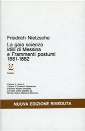 Opere complete. Vol. 5/2: Idilli di Messina-La gaia scienza-Frammenti postumi (1881-82).