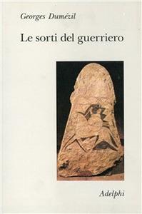 Libro Le sorti del guerriero. Aspetti della funzione guerriera presso gli indoeuropei Georges Dumézil