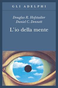 Foto Cover di L' io della mente. Fantasie e riflessioni sul sé e sull'anima, Libro di Douglas R. Hofstadter,Daniel C. Dennett, edito da Adelphi