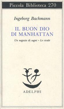 Il buon Dio di Manhattan-Un negozio di sogni-Le cicale - Ingeborg Bachmann - copertina