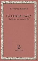 La corda pazza. Scrittori e cose della Sicilia
