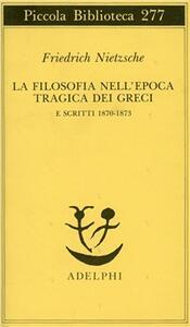 La filosofia nell'epoca tragica dei greci-Scritti 1870-73