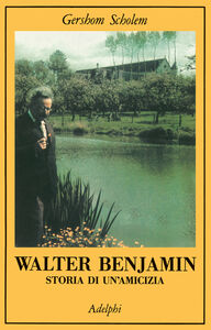 Walter Benjamin. Storia di un'amicizia