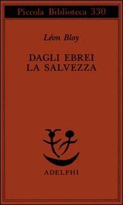 Foto Cover di Dagli ebrei la salvezza, Libro di Léon Bloy, edito da Adelphi