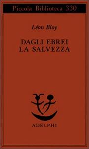 Libro Dagli ebrei la salvezza Léon Bloy