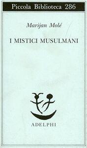 Foto Cover di I mistici musulmani, Libro di Marijan Molé, edito da Adelphi