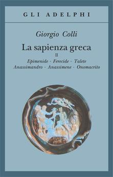 Rallydeicolliscaligeri.it La sapienza greca. Vol. 2: Epimenide-Ferecide-Talete-Anassimandro-Anassimene-Onomacrito. Image