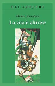 Libro La vita è altrove Milan Kundera