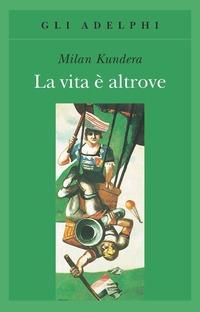 La La vita è altrove - Kundera Milan - wuz.it