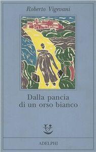 Foto Cover di Dalla pancia di un orso bianco, Libro di Roberto Vigevani, edito da Adelphi