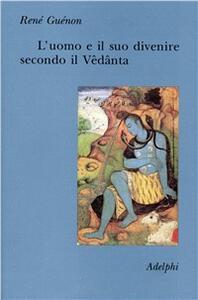 L' uomo e il suo divenire secondo il Vêdânta