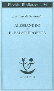 Libro Alessandro o il falso profeta Luciano di Samosata