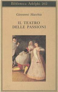Foto Cover di Il teatro delle passioni, Libro di Giovanni Macchia, edito da Adelphi