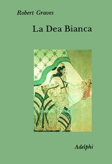 La dea bianca. Grammatica storica del mito poetico - Robert Graves - copertina