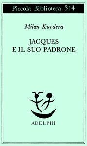 Foto Cover di Jacques e il suo padrone. Omaggio a Denis Diderot in tre atti, Libro di Milan Kundera, edito da Adelphi