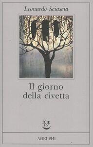 Foto Cover di Il giorno della civetta, Libro di Leonardo Sciascia, edito da Adelphi