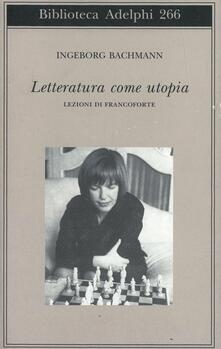 Letteratura come utopia. Lezioni di Francoforte - Ingeborg Bachmann - copertina