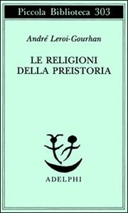 Le religioni della preistoria. Paleolitico