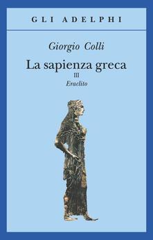 La sapienza greca. Eraclito. Vol. 3.pdf