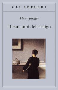 Libro I beati anni del castigo Fleur Jaeggy