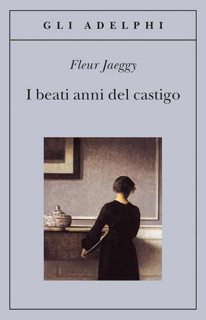 I beati anni del castigo - Fleur Jaeggy - Libro - Adelphi - Gli Adelphi |  IBS