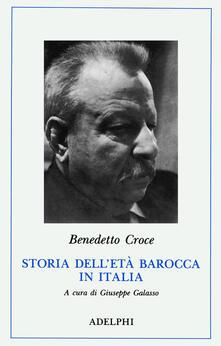 Storia dell'età barocca in Italia. Pensiero. Poesia e letteratura. Vita morale - Benedetto Croce - copertina