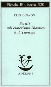 Libro Scritti sull'esoterismo islamico e il taoismo René Guénon