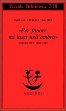 «Per favore, mi lasci nell'ombra». Interviste 1950-1972 - Carlo Emilio Gadda - copertina