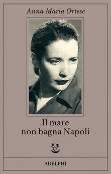 Il mare non bagna Napoli - Anna Maria Ortese - copertina