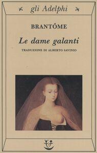 Foto Cover di Le dame galanti, Libro di Pierre Bordeille de Brantôme, edito da Adelphi
