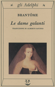 Libro Le dame galanti Pierre Bordeille de Brantôme