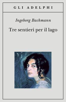 Tre sentieri per il lago - Ingeborg Bachmann - copertina