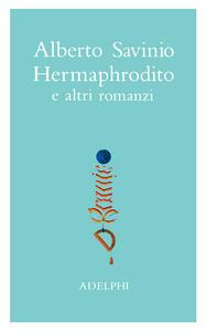 Opere. Hermaphrodito e altri romanzi. Vol. 1
