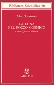 Libro La luna nel pozzo cosmico. Contare, pensare ed essere John D. Barrow