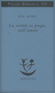 Libro La verità, vi prego, sull'amore Wystan Hugh Auden