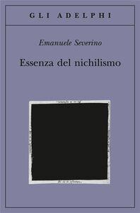 Foto Cover di Essenza del nichilismo, Libro di Emanuele Severino, edito da Adelphi